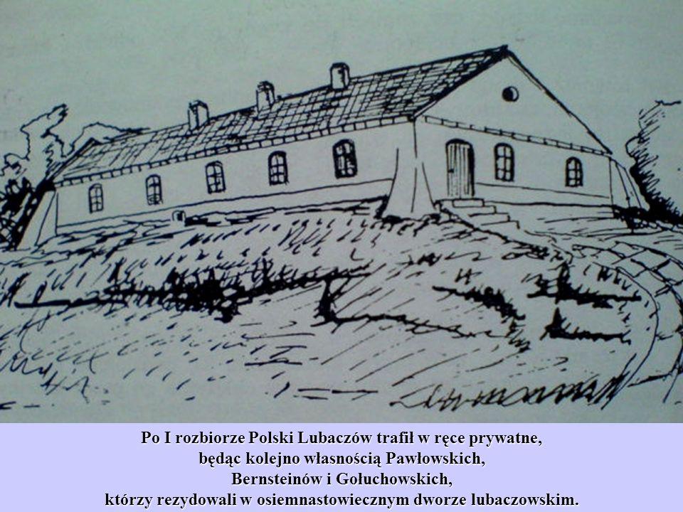 Po I rozbiorze Polski Lubaczów trafił w ręce prywatne, będąc kolejno własnością Pawłowskich, Bernsteinów i Gołuchowskich, którzy rezydowali w osiemnas