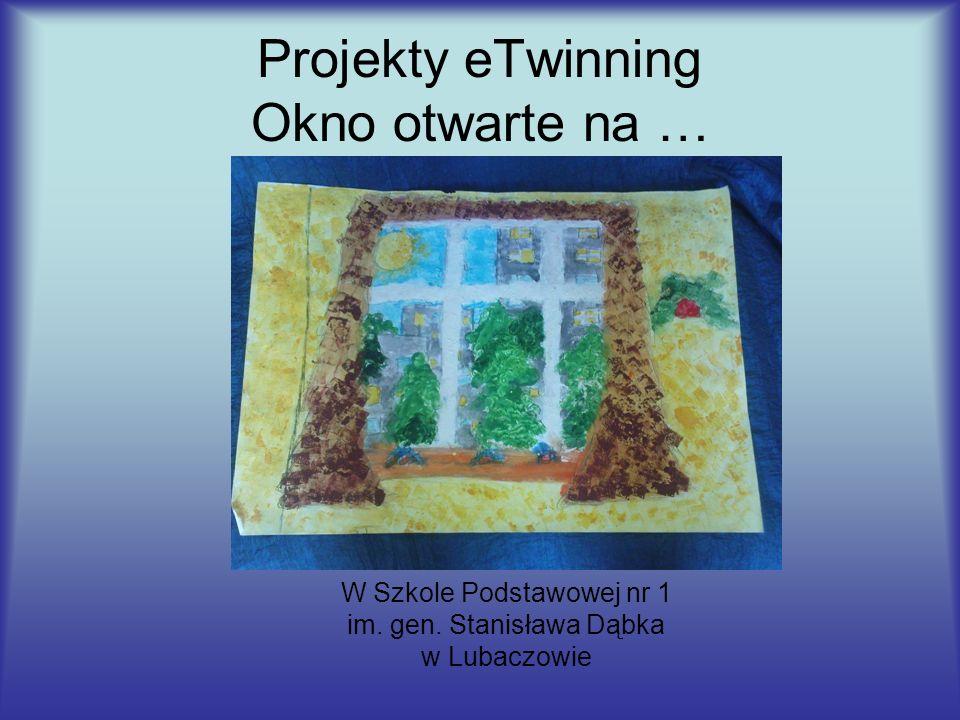 Projekty eTwinning Okno otwarte na … W Szkole Podstawowej nr 1 im. gen. Stanisława Dąbka w Lubaczowie