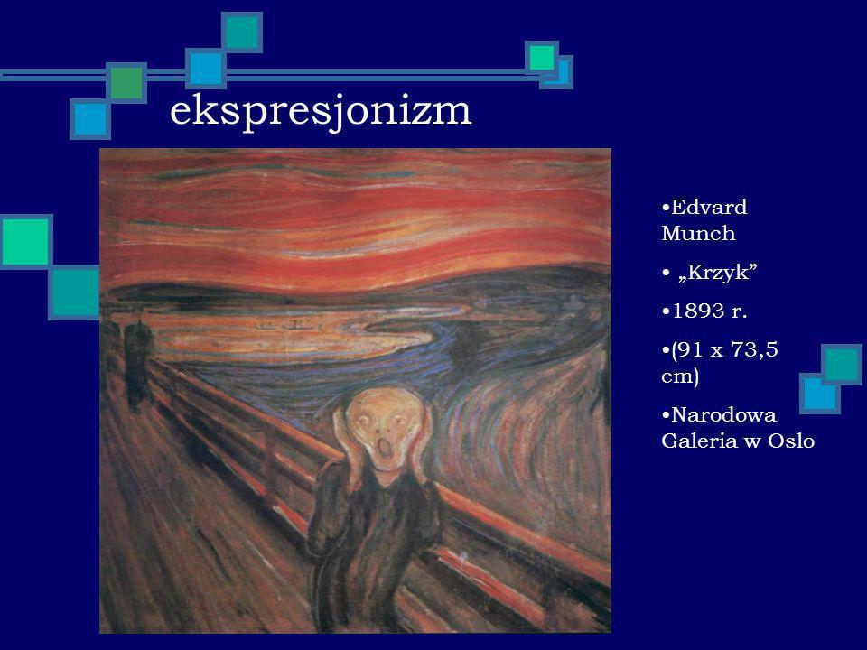 ekspresjonizm Edvard Munch Krzyk 1893 r. (91 x 73,5 cm) Narodowa Galeria w Oslo