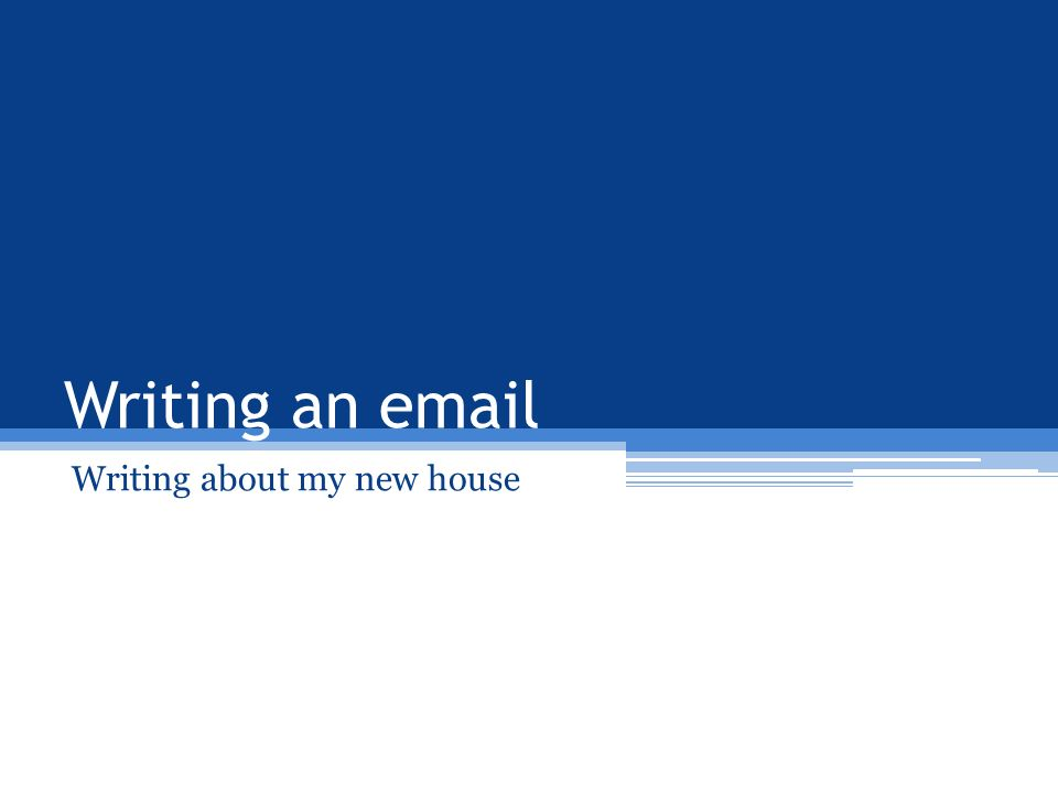 Writing an email Writing about my new house