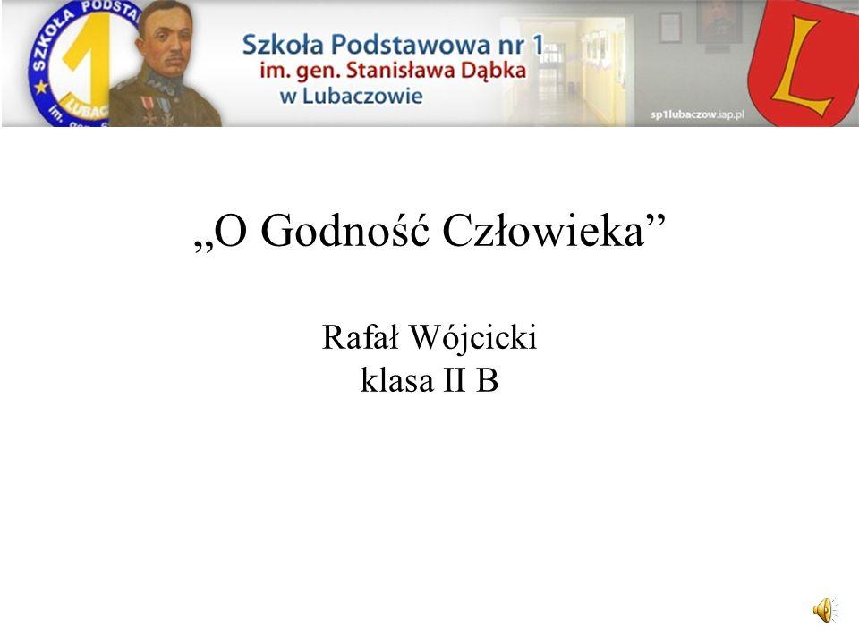O Godność Człowieka Rafał Wójcicki klasa II B
