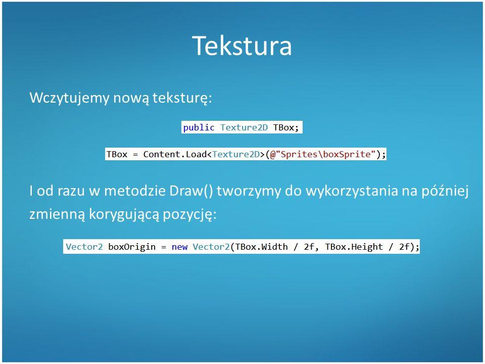 Tekstura Wczytujemy nową teksturę: I od razu w metodzie Draw() tworzymy do wykorzystania na później zmienną korygującą pozycję: