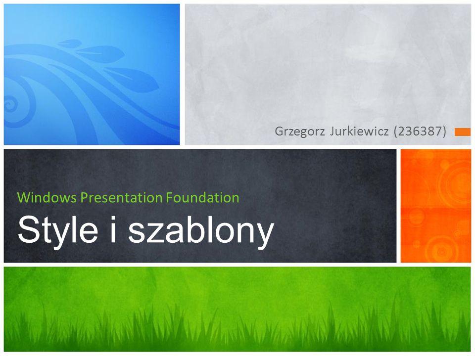 Grzegorz Jurkiewicz (236387) Windows Presentation Foundation Style i szablony