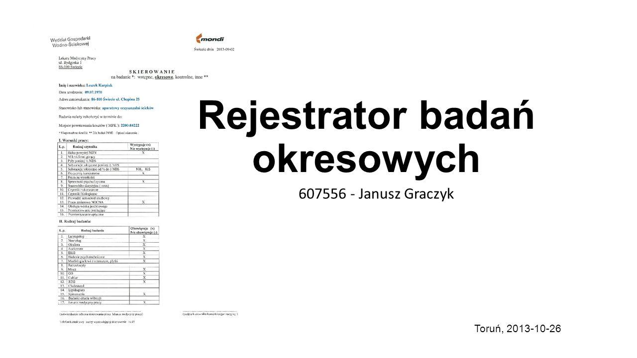 Rejestrator badań okresowych 607556 - Janusz Graczyk Toruń, 2013-10-26