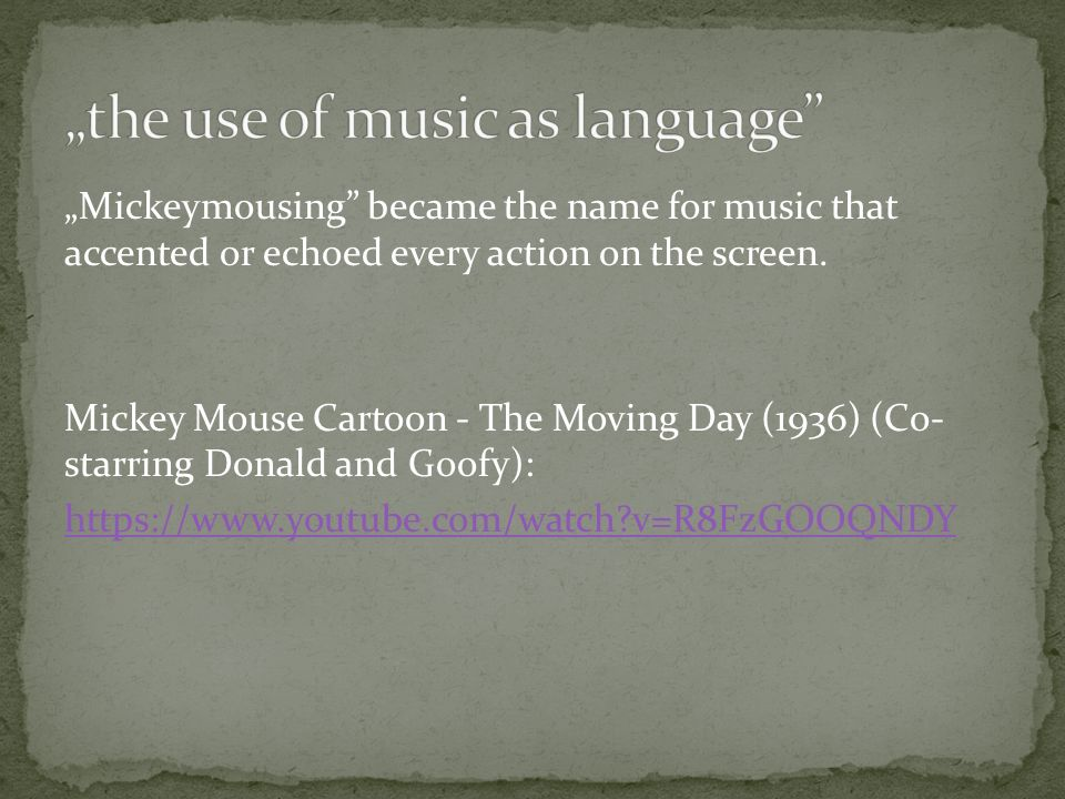 Mickeymousing became the name for music that accented or echoed every action on the screen. Mickey Mouse Cartoon - The Moving Day (1936) (Co- starring