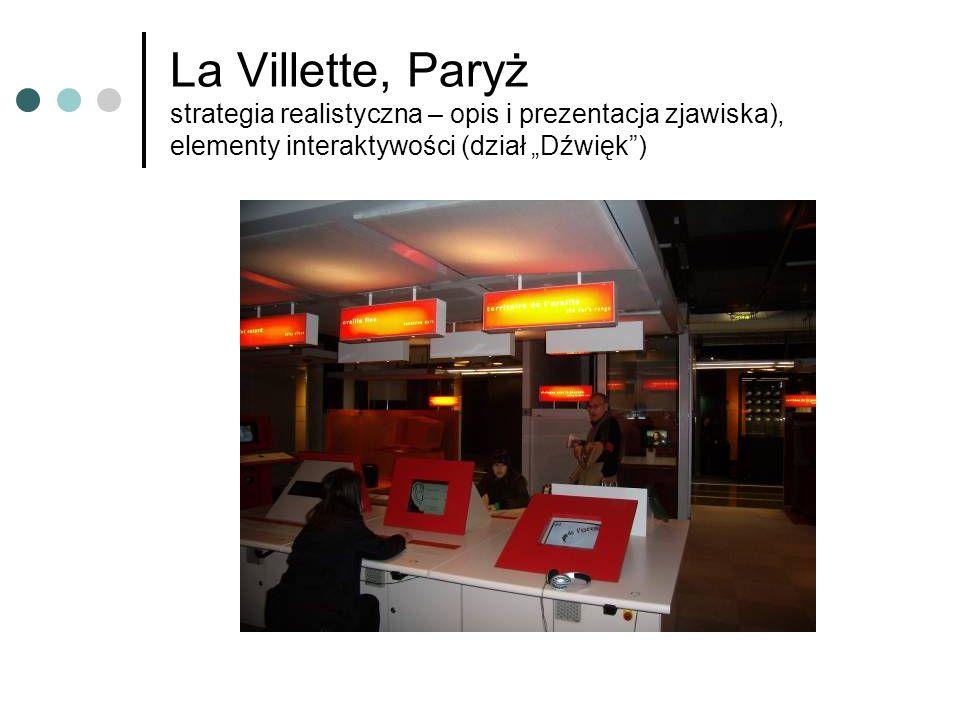 La Villette, Paryż strategia realistyczna – opis i prezentacja zjawiska), elementy interaktywości (dział Dźwięk)