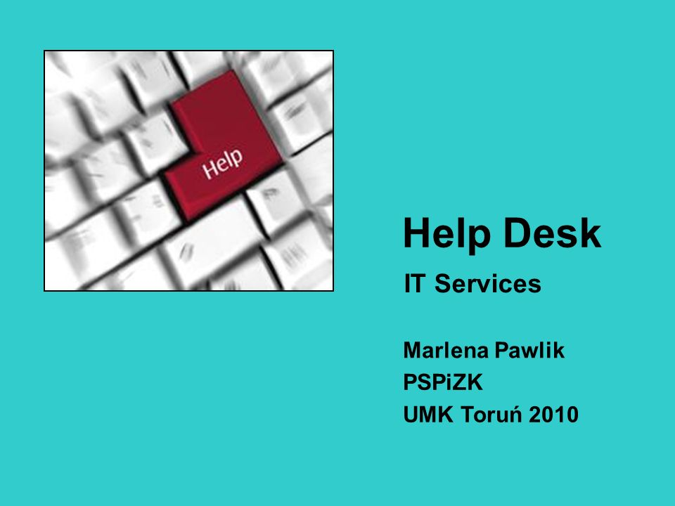 Help Desk IT Services PSPiZK UMK Toruń 2010 Marlena Pawlik