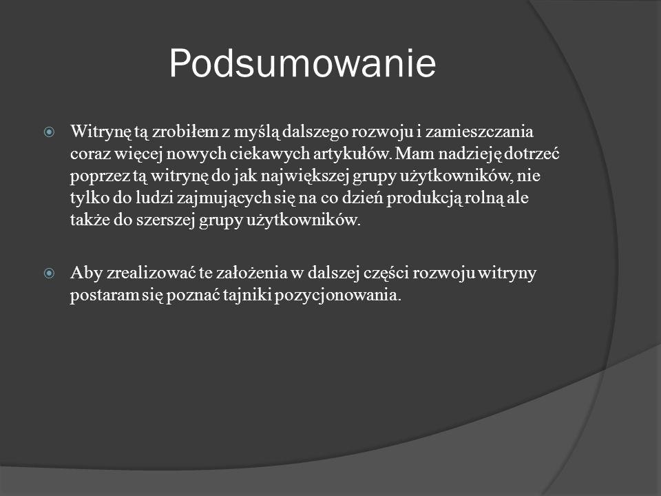 Podsumowanie Witrynę tą zrobiłem z myślą dalszego rozwoju i zamieszczania coraz więcej nowych ciekawych artykułów.