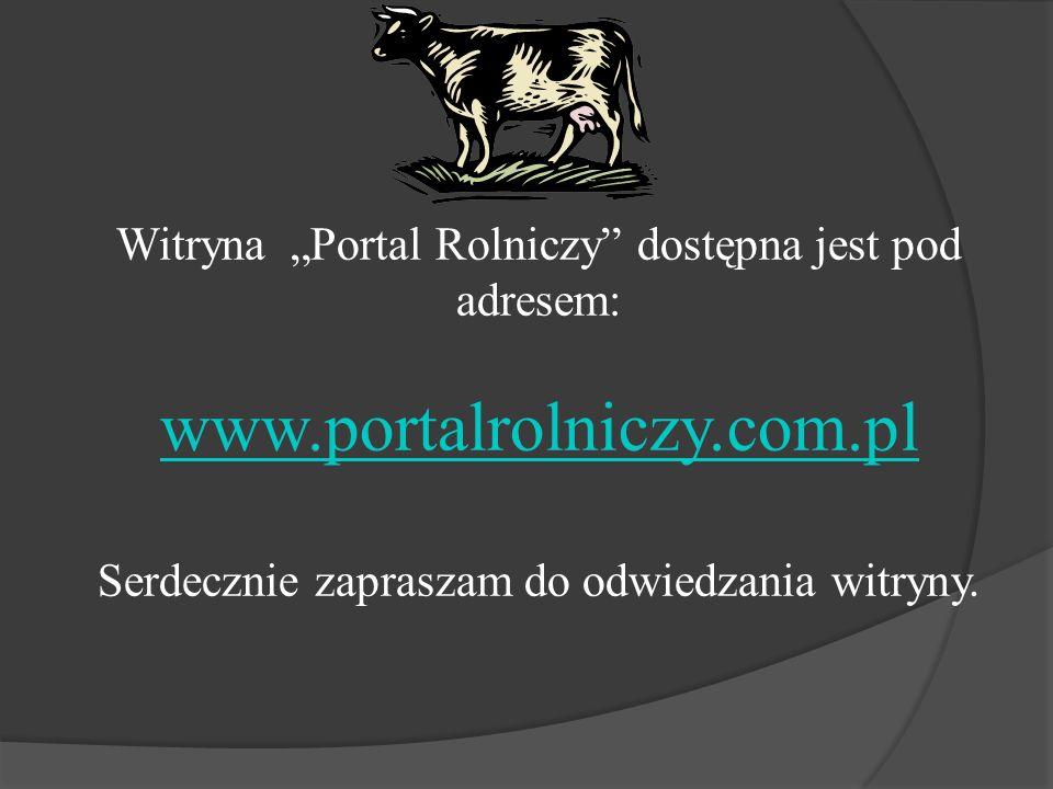 Witryna Portal Rolniczy dostępna jest pod adresem: www.portalrolniczy.com.pl Serdecznie zapraszam do odwiedzania witryny.