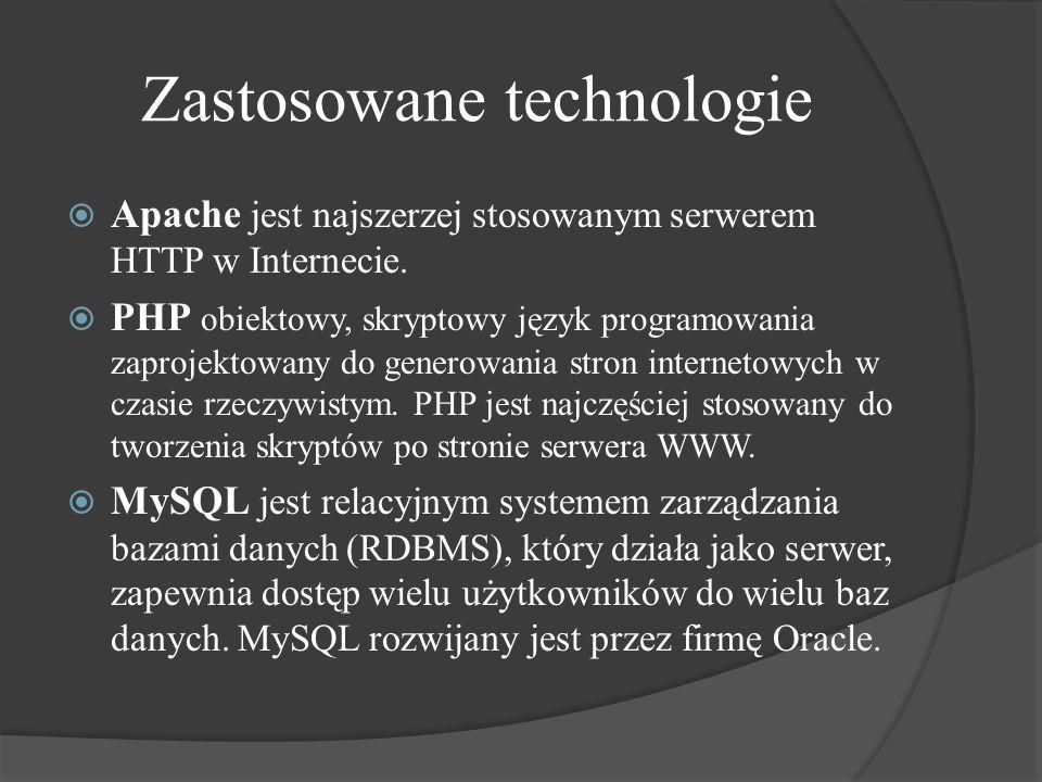 Zastosowane technologie Apache jest najszerzej stosowanym serwerem HTTP w Internecie. PHP obiektowy, skryptowy język programowania zaprojektowany do g