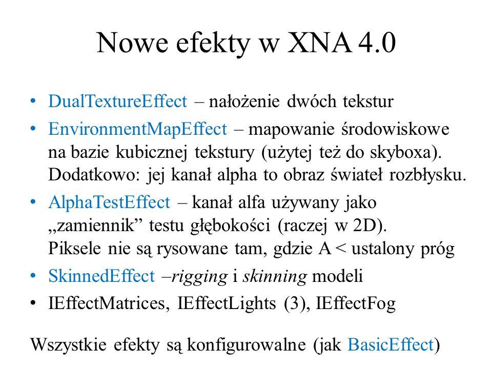 Nowe efekty w XNA 4.0 DualTextureEffect – nałożenie dwóch tekstur EnvironmentMapEffect – mapowanie środowiskowe na bazie kubicznej tekstury (użytej te