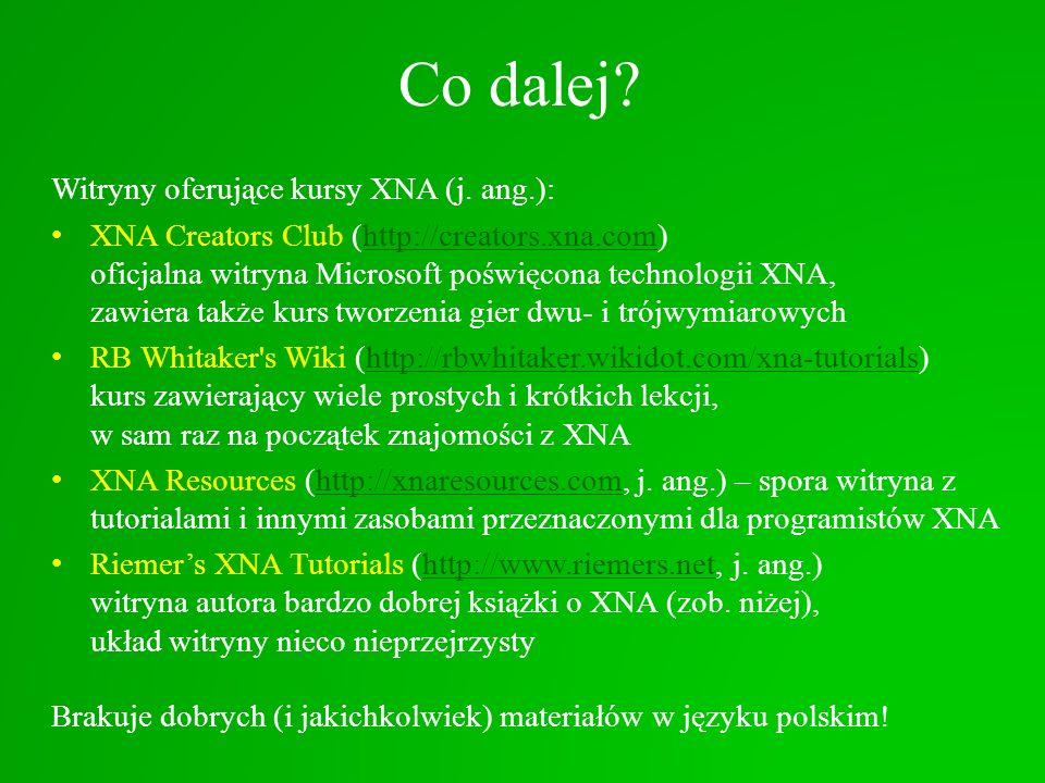 Co dalej? Witryny oferujące kursy XNA (j. ang.): XNA Creators Club (http://creators.xna.com) oficjalna witryna Microsoft poświęcona technologii XNA, z