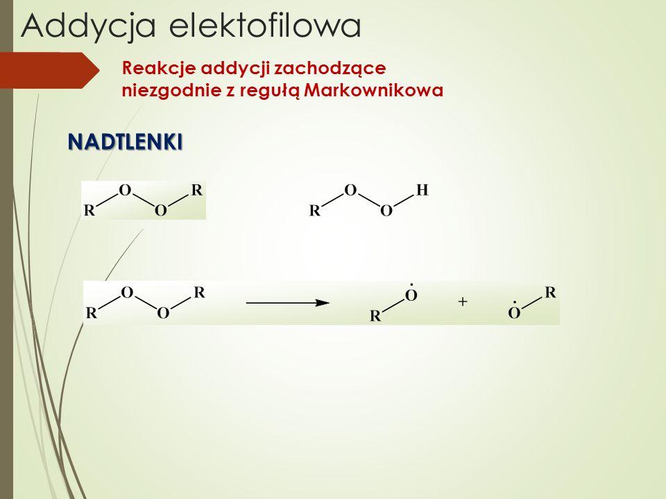 Addycja elektofilowa Reakcje addycji zachodzące niezgodnie z regułą Markownikowa NADTLENKI
