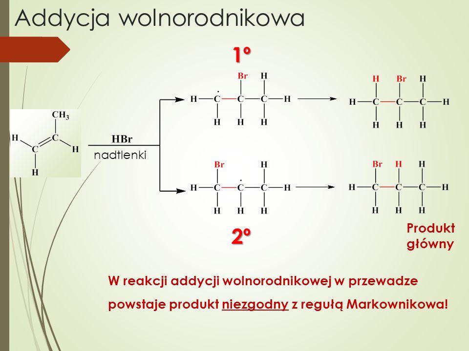 Addycja wolnorodnikowa nadtlenki 2º 1º Produkt główny W reakcji addycji wolnorodnikowej w przewadze powstaje produkt niezgodny z regułą Markownikowa!