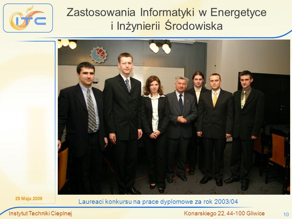 29 Maja 2009 Instytut Techniki Cieplnej Konarskiego 22, 44-100 Gliwice 10 Zastosowania Informatyki w Energetyce i Inżynierii Środowiska Laureaci konku