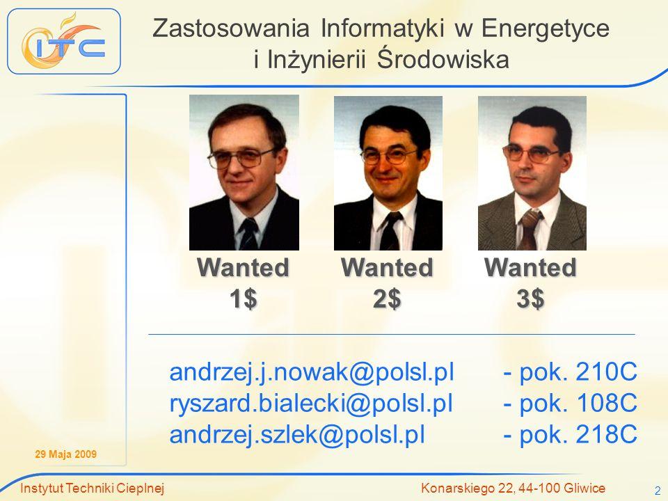 29 Maja 2009 Instytut Techniki Cieplnej Konarskiego 22, 44-100 Gliwice 2 Zastosowania Informatyki w Energetyce i Inżynierii Środowiska andrzej.j.nowak