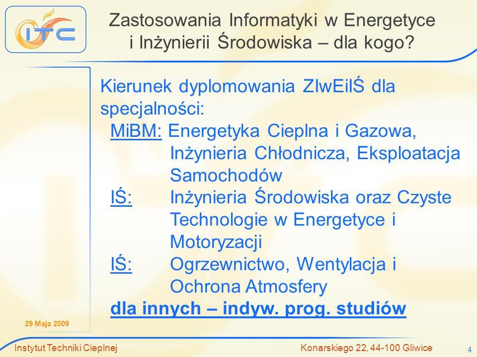 29 Maja 2009 Instytut Techniki Cieplnej Konarskiego 22, 44-100 Gliwice 4 Zastosowania Informatyki w Energetyce i Inżynierii Środowiska – dla kogo? Kie