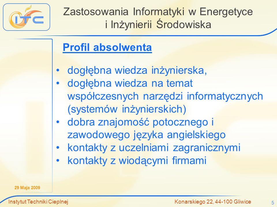 29 Maja 2009 Instytut Techniki Cieplnej Konarskiego 22, 44-100 Gliwice 5 Zastosowania Informatyki w Energetyce i Inżynierii Środowiska Profil absolwen