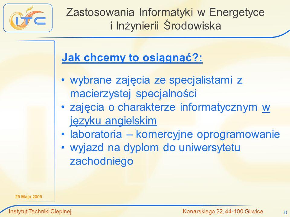29 Maja 2009 Instytut Techniki Cieplnej Konarskiego 22, 44-100 Gliwice 6 Zastosowania Informatyki w Energetyce i Inżynierii Środowiska wybrane zajęcia