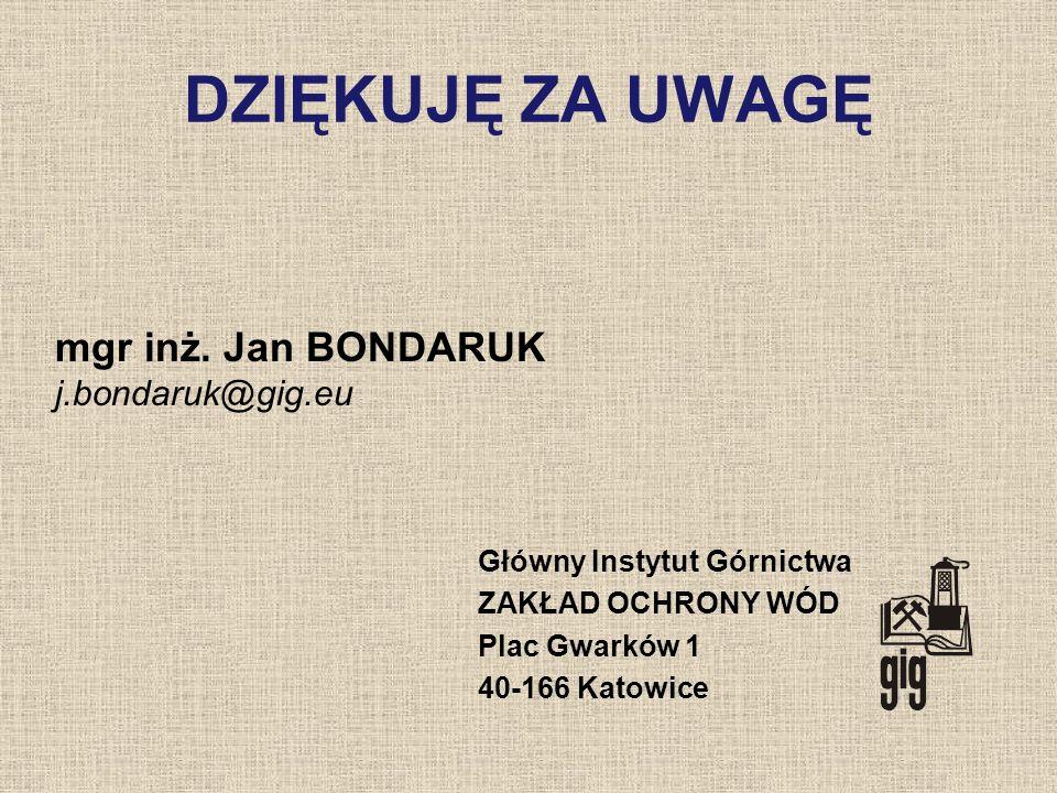 DZIĘKUJĘ ZA UWAGĘ Główny Instytut Górnictwa ZAKŁAD OCHRONY WÓD Plac Gwarków 1 40-166 Katowice mgr inż. Jan BONDARUK j.bondaruk@gig.eu