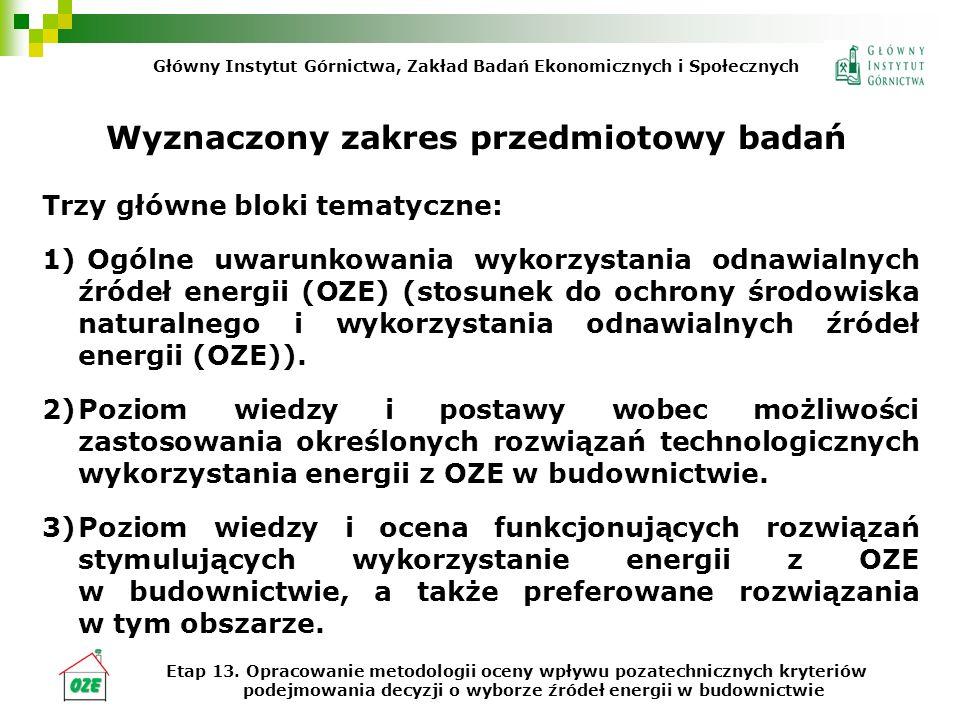 Wyznaczony zakres przedmiotowy badań Trzy główne bloki tematyczne: 1) Ogólne uwarunkowania wykorzystania odnawialnych źródeł energii (OZE) (stosunek d