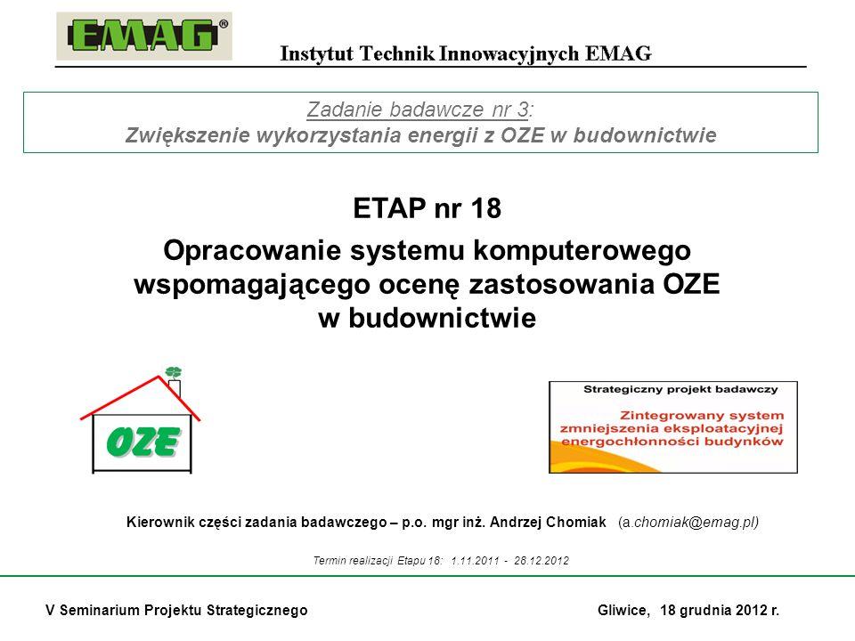 Termin realizacji Etapu 18: 1.11.2011 - 28.12.2012 ETAP nr 18 Opracowanie systemu komputerowego wspomagającego ocenę zastosowania OZE w budownictwie K