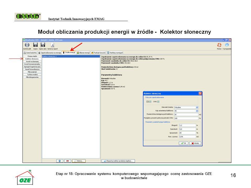 16 Etap nr 18: Opracowanie systemu komputerowego wspomagającego ocenę zastosowania OZE w budownictwie Moduł obliczania produkcji energii w źródle - Kolektor słoneczny
