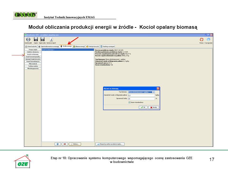 17 Etap nr 18: Opracowanie systemu komputerowego wspomagającego ocenę zastosowania OZE w budownictwie Moduł obliczania produkcji energii w źródle - Kocioł opalany biomasą