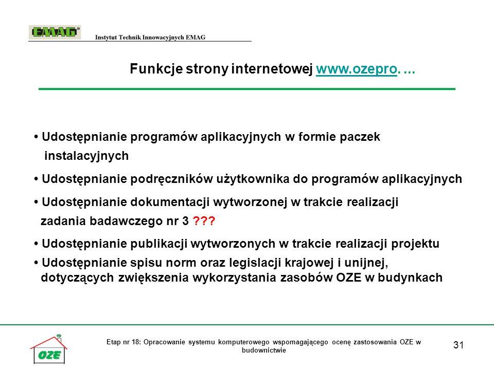 31 Etap nr 18: Opracowanie systemu komputerowego wspomagającego ocenę zastosowania OZE w budownictwie Funkcje strony internetowej www.ozepro....www.oz