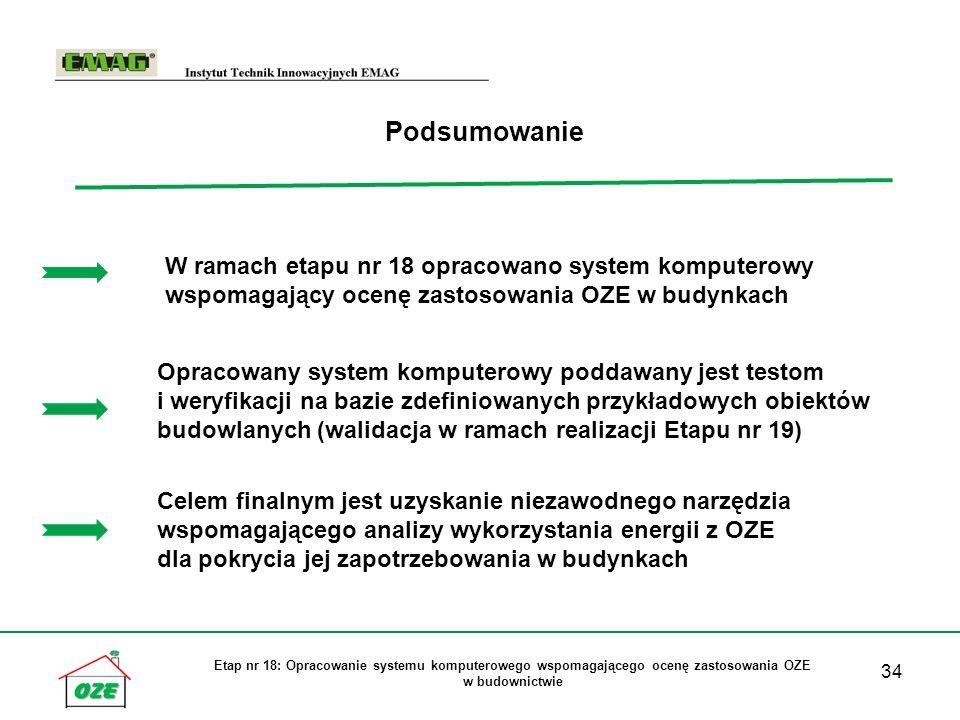 34 Etap nr 18: Opracowanie systemu komputerowego wspomagającego ocenę zastosowania OZE w budownictwie Podsumowanie W ramach etapu nr 18 opracowano sys