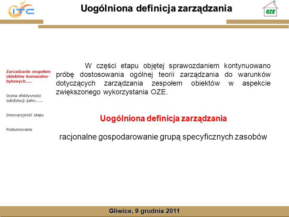 Gliwice, Lipiec 2008 Uogólniona definicja zarządzania Gliwice, 9 grudnia 2011 W części etapu objętej sprawozdaniem kontynuowano próbę dostosowania ogólnej teorii zarządzania do warunków dotyczących zarządzania zespołem obiektów w aspekcie zwiększonego wykorzystania OZE.