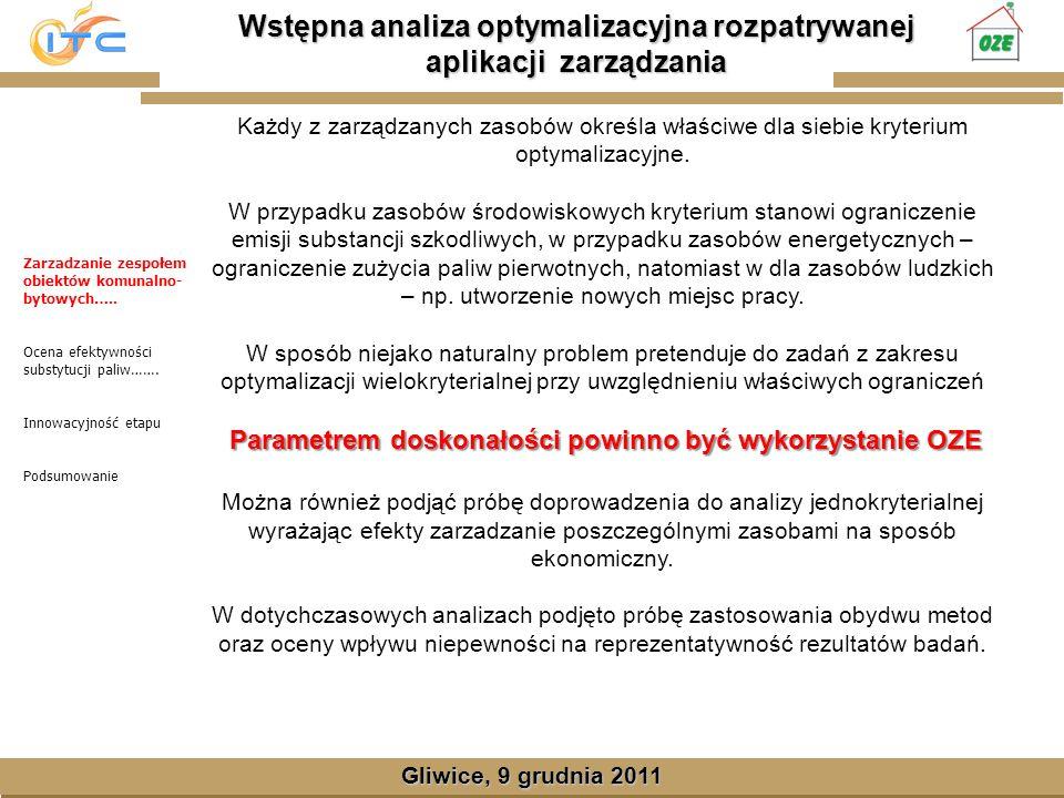 Gliwice, Lipiec 2008 Wstępna analiza optymalizacyjna rozpatrywanej aplikacji zarządzania Gliwice, 9 grudnia 2011 Każdy z zarządzanych zasobów określa właściwe dla siebie kryterium optymalizacyjne.