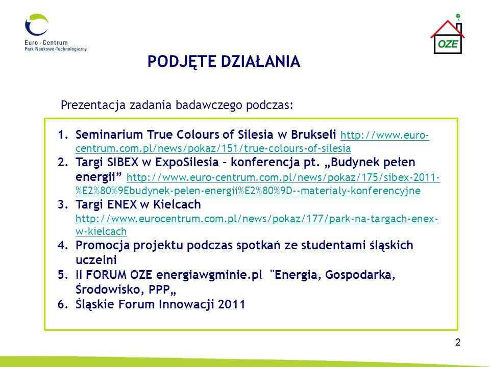 2 Prezentacja zadania badawczego podczas: 1.Seminarium True Colours of Silesia w Brukseli http://www.euro- centrum.com.pl/news/pokaz/151/true-colours-of-silesia http://www.euro- centrum.com.pl/news/pokaz/151/true-colours-of-silesia 2.Targi SIBEX w ExpoSilesia – konferencja pt.