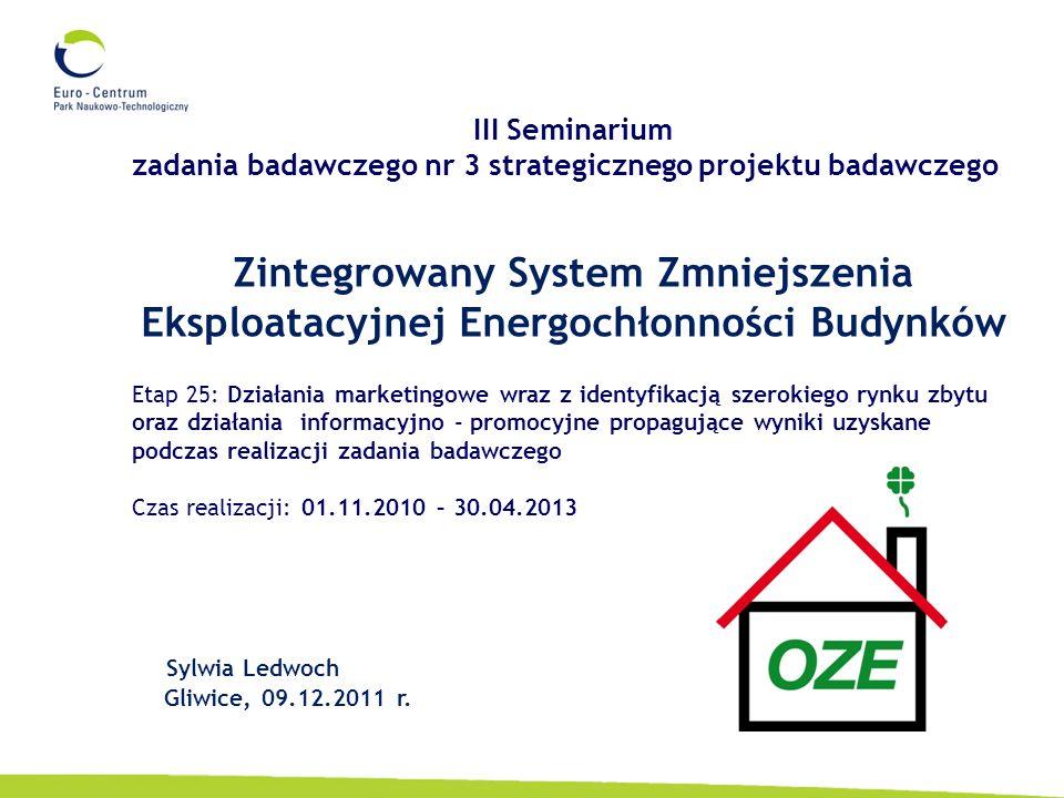 Zintegrowany System Zmniejszenia Eksploatacyjnej Energochłonności Budynków Sylwia Ledwoch Gliwice, 09.12.2011 r.