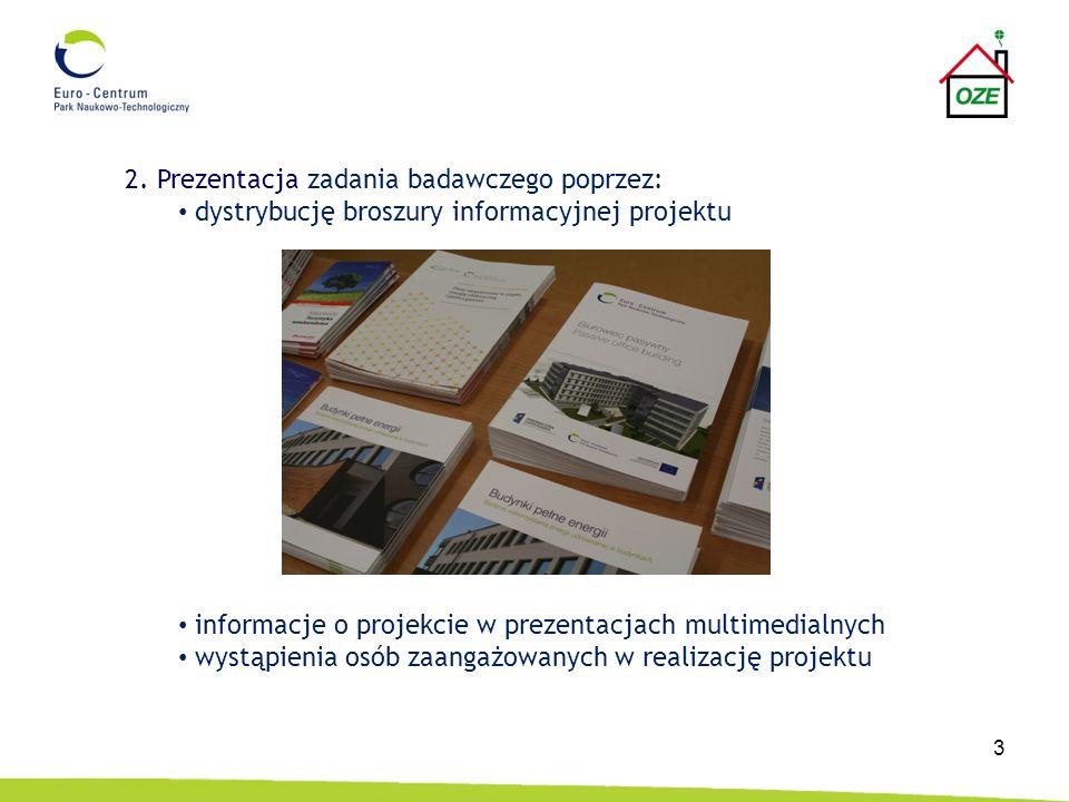 3 2. Prezentacja zadania badawczego poprzez: dystrybucję broszury informacyjnej projektu informacje o projekcie w prezentacjach multimedialnych wystąp