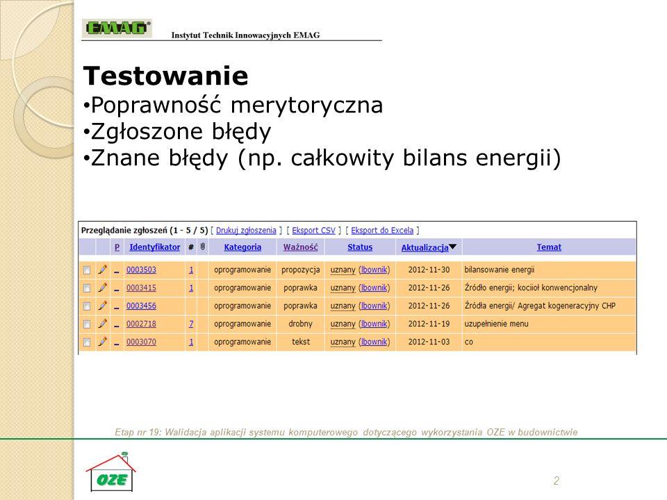 Etap nr 19: Walidacja aplikacji systemu komputerowego dotyczącego wykorzystania OZE w budownictwie 2 Testowanie Poprawność merytoryczna Zgłoszone błęd