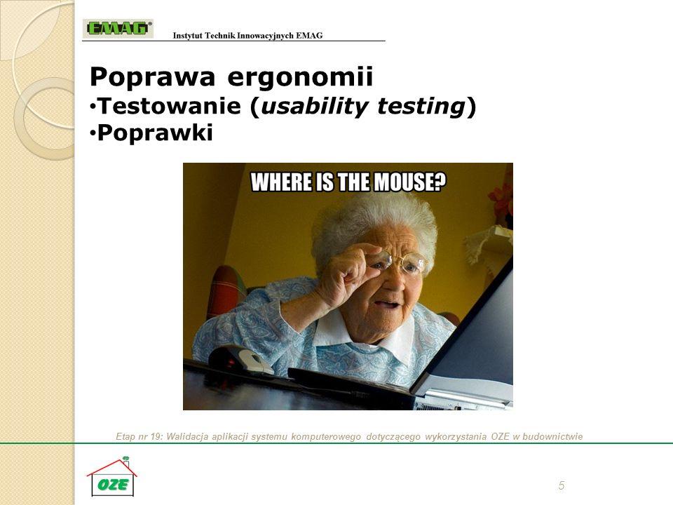Etap nr 19: Walidacja aplikacji systemu komputerowego dotyczącego wykorzystania OZE w budownictwie 5 Poprawa ergonomii Testowanie (usability testing)