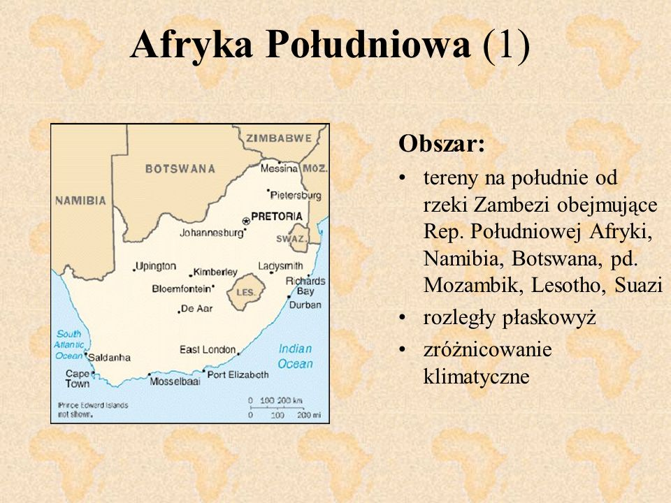 Afryka Południowa (1) Obszar: tereny na południe od rzeki Zambezi obejmujące Rep. Południowej Afryki, Namibia, Botswana, pd. Mozambik, Lesotho, Suazi