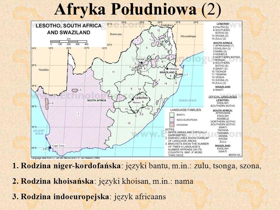 Afryka Południowa (2) 1. Rodzina niger-kordofańska: języki bantu, m.in.: zulu, tsonga, szona, 2. Rodzina khoisańska: języki khoisan, m.in.: nama 3. Ro