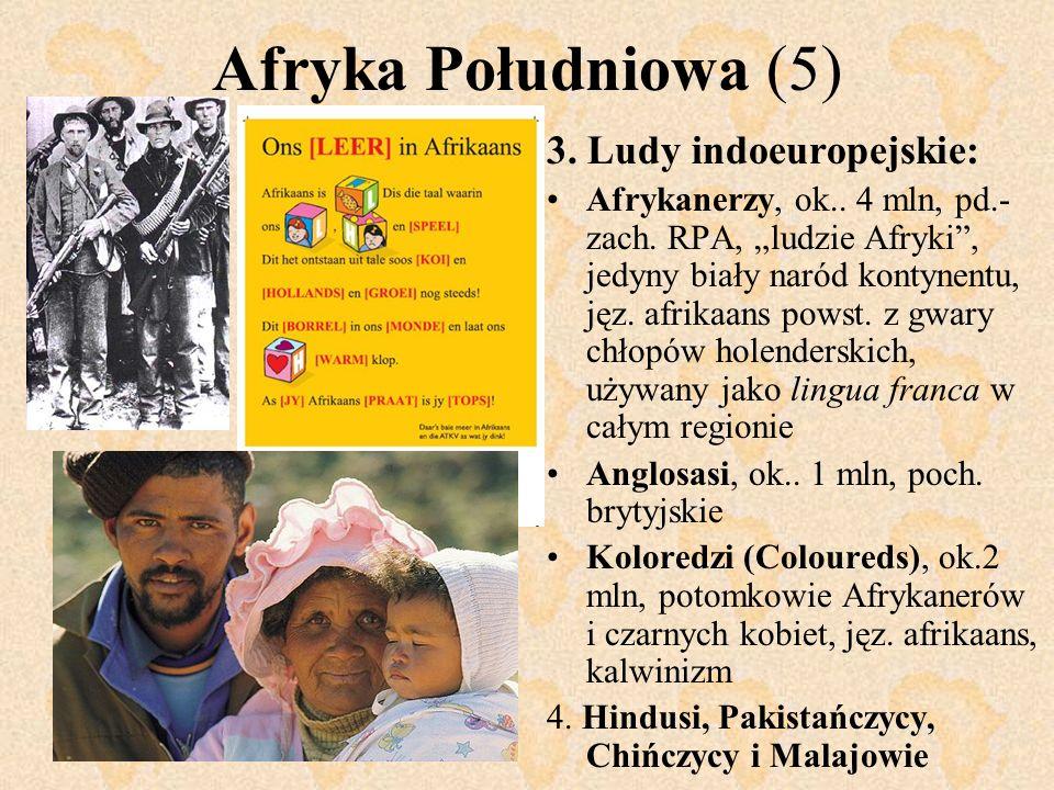 Afryka Południowa (5) 3. Ludy indoeuropejskie: Afrykanerzy, ok.. 4 mln, pd.- zach. RPA, ludzie Afryki, jedyny biały naród kontynentu, jęz. afrikaans p