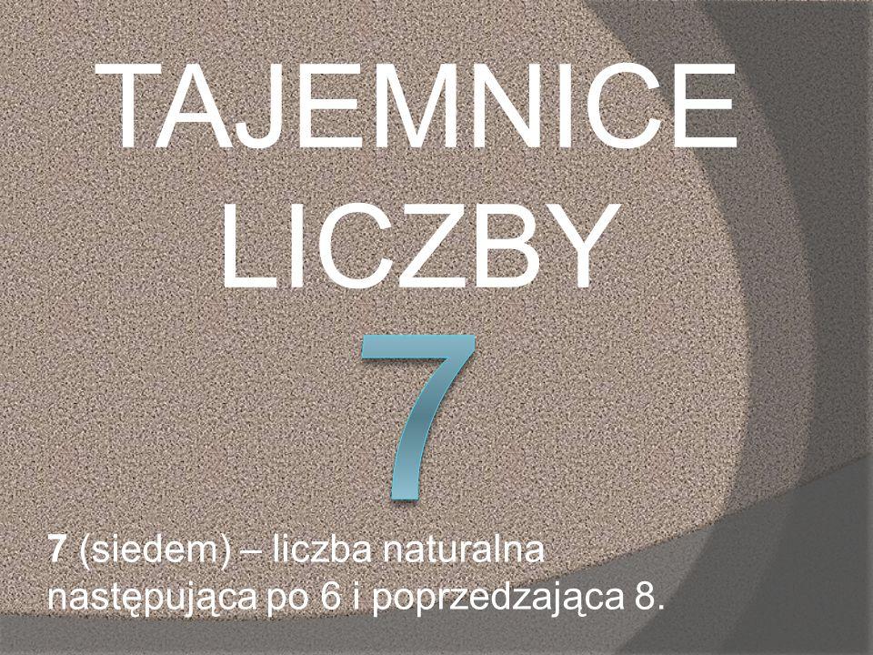 TAJEMNICE LICZBY 7 (siedem) – liczba naturalna następująca po 6 i poprzedzająca 8.