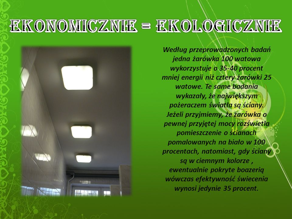 Według przeprowadzonych badań jedna żarówka 100 watowa wykorzystuje o 35-40 procent mniej energii niż cztery żarówki 25 watowe.