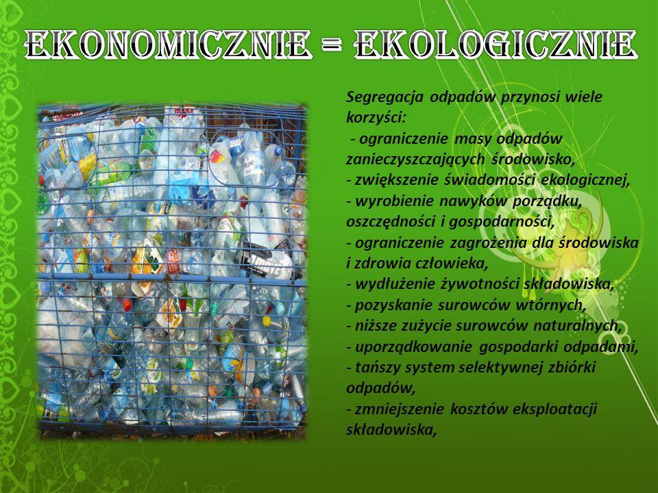 Segregacja odpadów przynosi wiele korzyści: - ograniczenie masy odpadów zanieczyszczających środowisko, - zwiększenie świadomości ekologicznej, - wyrobienie nawyków porządku, oszczędności i gospodarności, - ograniczenie zagrożenia dla środowiska i zdrowia człowieka, - wydłużenie żywotności składowiska, - pozyskanie surowców wtórnych, - niższe zużycie surowców naturalnych, - uporządkowanie gospodarki odpadami, - tańszy system selektywnej zbiórki odpadów, - zmniejszenie kosztów eksploatacji składowiska,