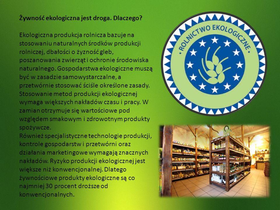 Żywność ekologiczna jest droga. Dlaczego? Ekologiczna produkcja rolnicza bazuje na stosowaniu naturalnych środków produkcji rolniczej, dbałości o żyzn