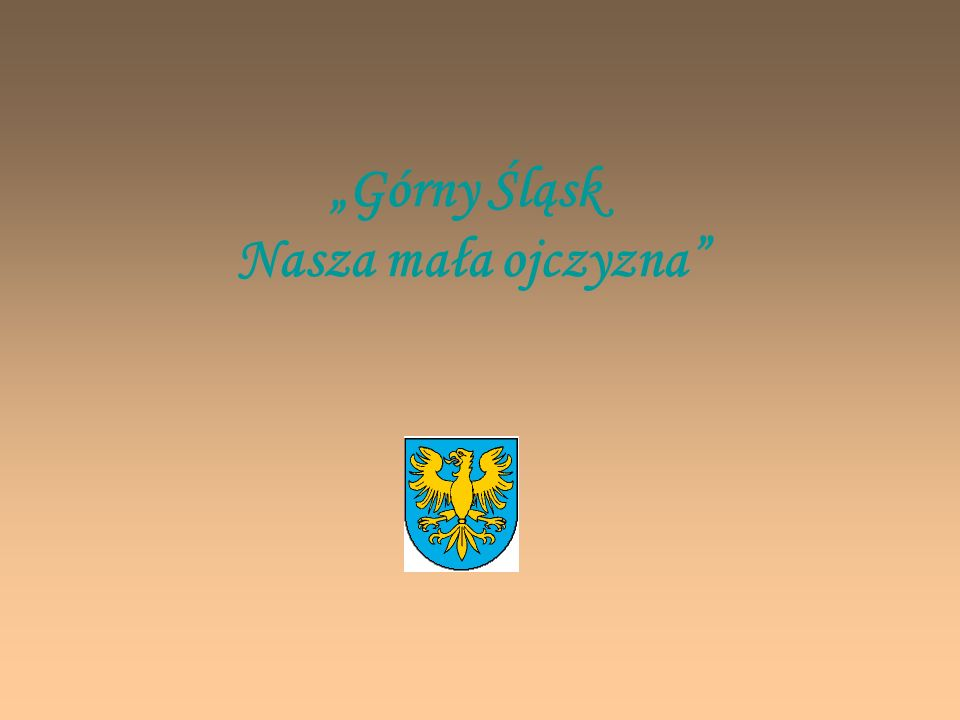 Górny Śląsk Nasza mała ojczyzna Położenie geograficzne i ukształtowanie terenu Stolica regionu i większe miasta Spis treści: Śląskie zwyczaje Czy wiesz, że….