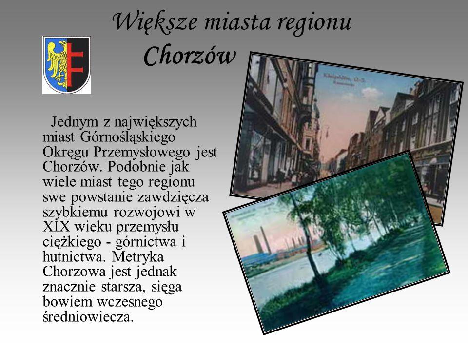 Większe miasta regionu Chorzów Jednym z największych miast Górnośląskiego Okręgu Przemysłowego jest Chorzów.