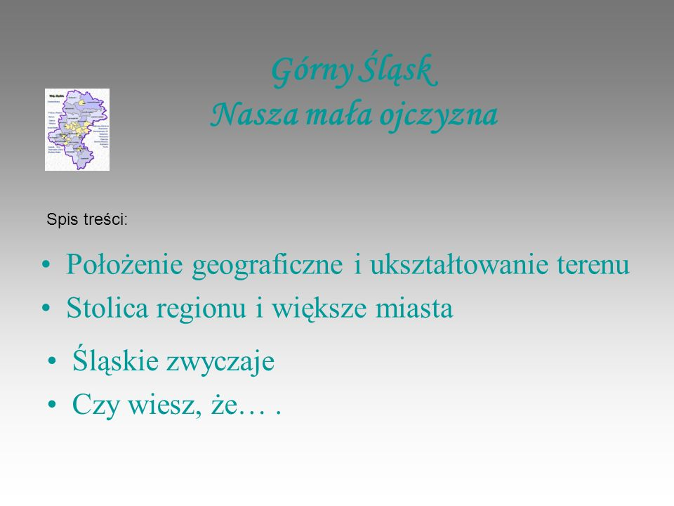 Położenie geograficzne Śląsk to kraina historyczno- etnograficzna zajmująca południowo-zachodnią część Polski, w dorzeczu górnej i środkowej Odry oraz częściowo w dorzeczu Górnej Wisły.