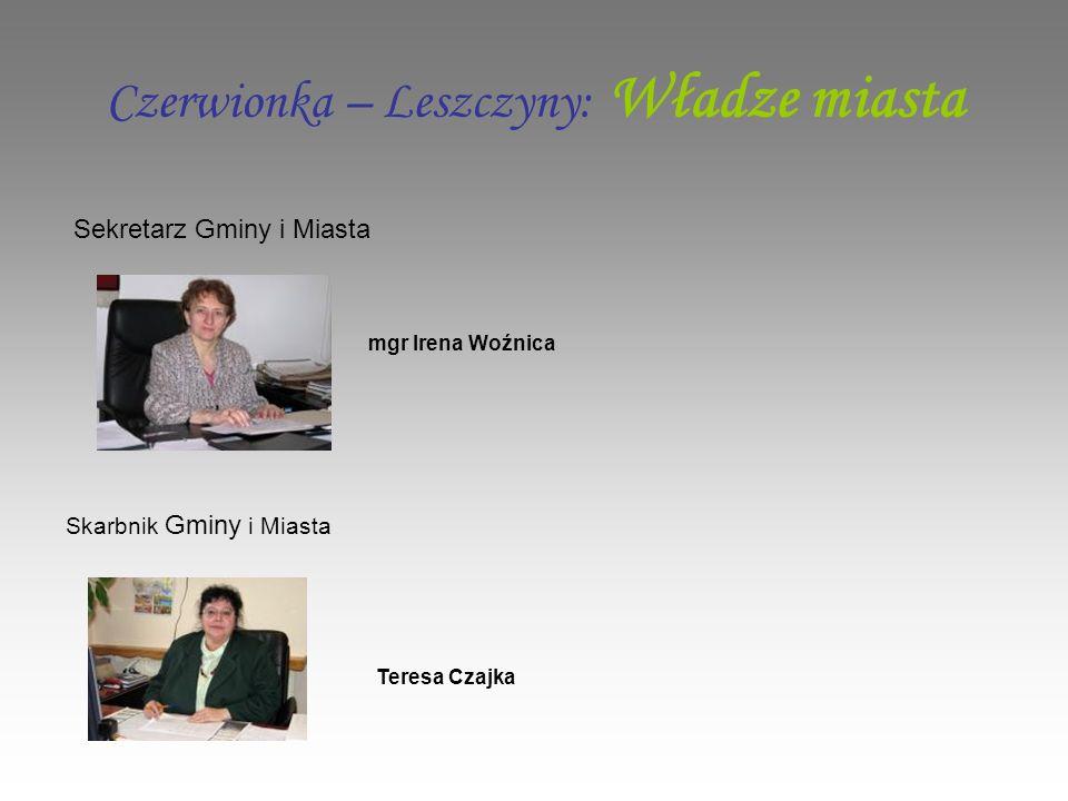 Czerwionka – Leszczyny: Władze miasta Sekretarz Gminy i Miasta Skarbnik Gminy i Miasta mgr Irena Woźnica Teresa Czajka
