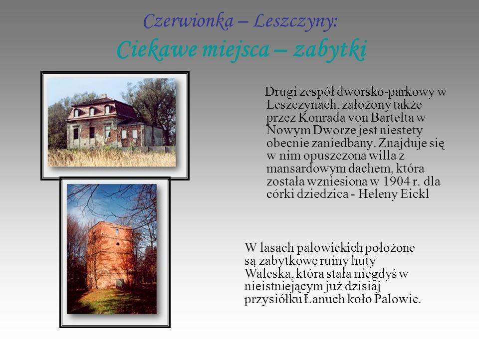 Czerwionka – Leszczyny: Ciekawe miejsca – zabytki Drugi zespół dworsko-parkowy w Leszczynach, założony także przez Konrada von Bartelta w Nowym Dworze jest niestety obecnie zaniedbany.