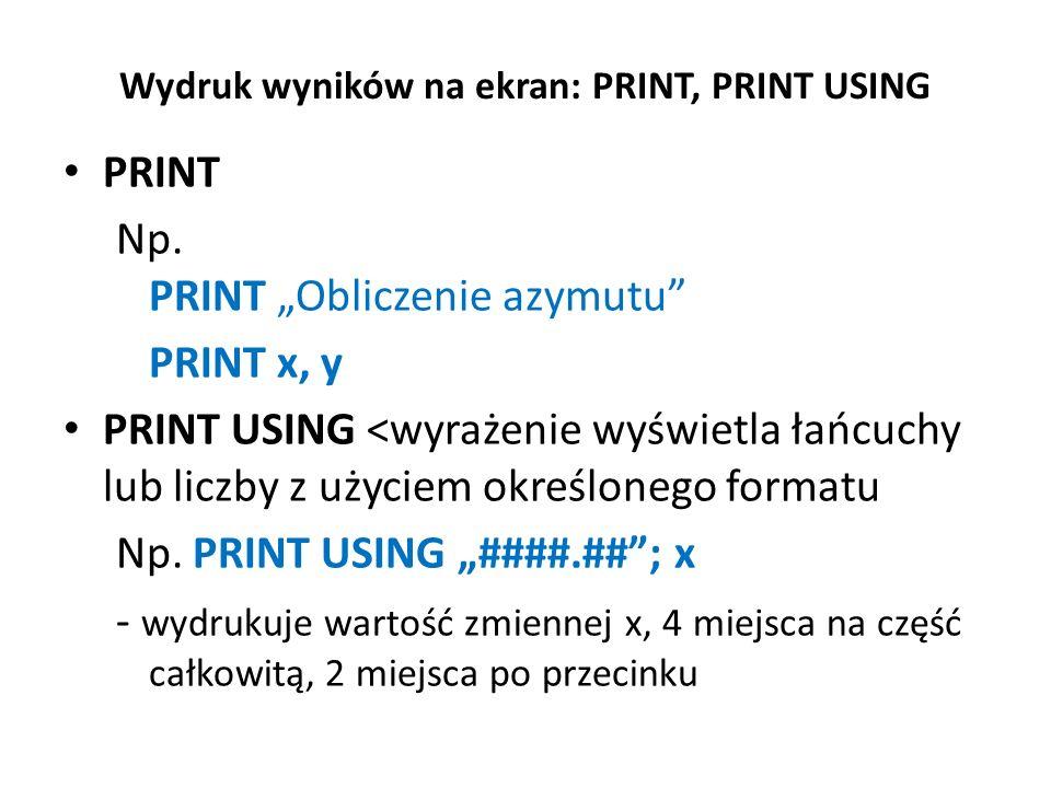 I nstrukcje wyprowadzania wyników PRINT [lista wyrażeń] – wyświetlanie LPRINT [lista wyrażeń] – wydruk na drukarkę np.